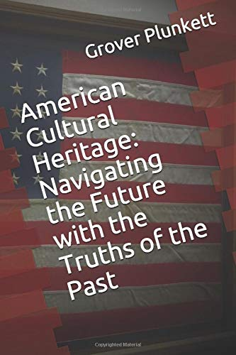 Compare Textbook Prices for American Cultural Heritage: Navigating the Future with the Truths of the Past  ISBN 9781797640525 by Plunkett, Grover