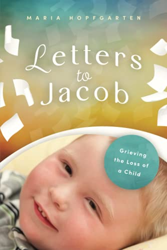 Compare Textbook Prices for Letters to Jacob: Grieving the Loss of a Child  ISBN 9798538324712 by Hopfgarten, Maria