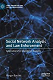 Social Network Analysis and Law Enforcement: Applications for Intelligence Analysis (Crime Prevention and Security Management)