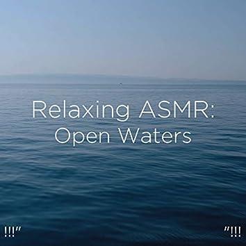 "!!!"" Relaxing ASMR: Open Waters ""!!!"