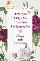I Met You I Liked You I Love You Im Keeping You Happy 14th Anniversary: Funny 14th Anniversary Gift - 14 Years Couple Anniversary Gifts For Her or Him - 100 Pages Notebook Anniversary Gift