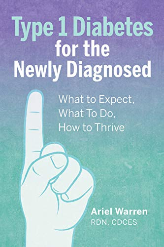 Type 1 Diabetes for the Newly Diagnosed: What to Expect, What To Do, How to Thrive