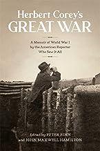 Herbert Corey's Great War: A Memoir of World War I by the American Reporter Who Saw It All
