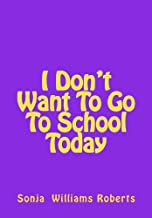 I Don't Want To Go To School Today