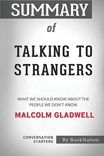 Summary of Talking to Strangers: What We Should Know about the People We Don't Know: Conversation Starters