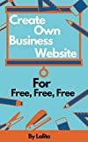 Create Own Business Website: For free, free, free