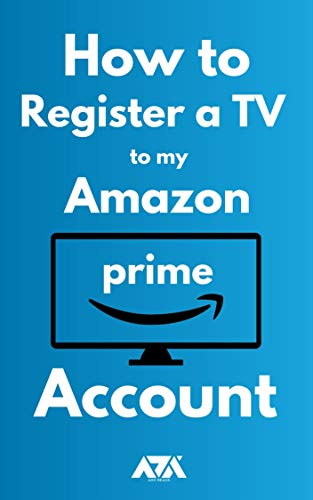 How to Register a TV to my Amazon Prime Account: 3 Step Guide on How to Register my TV to my Amazon Account with Screenshots (English Edition)