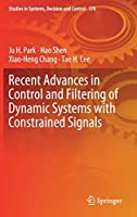 Recent Advances in Control and Filtering of Dynamic Systems with Constrained Signals (Studies in Systems, Decision and Control (170))