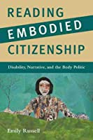 Reading Embodied Citizenship: Disability, Narrative, and the Body Politic (American Literatures Initiative)