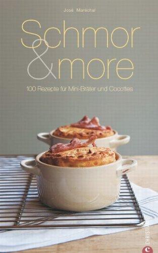 Schmor & more: 100 Rezepte für Mini-Bräter und Cocottes