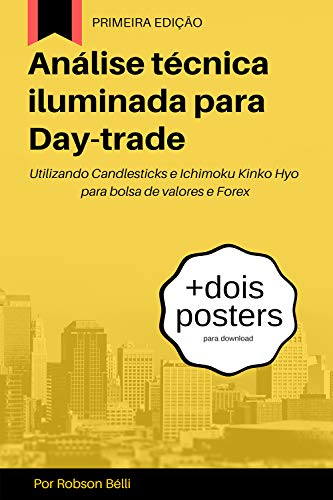 Análise técnica iluminada para Day-trade: Utilizando Candlesticks e Ichimoku Kinko Hyo para bolsa de valores e Forex (Portuguese Edition)