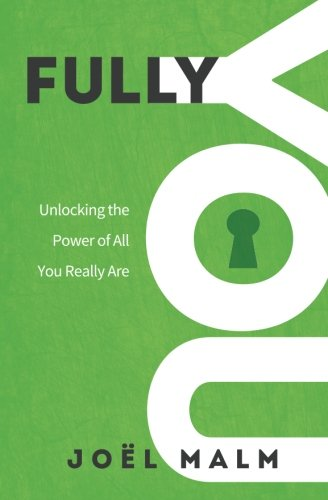 Fully You: Unlocking the Power of All You Really Are