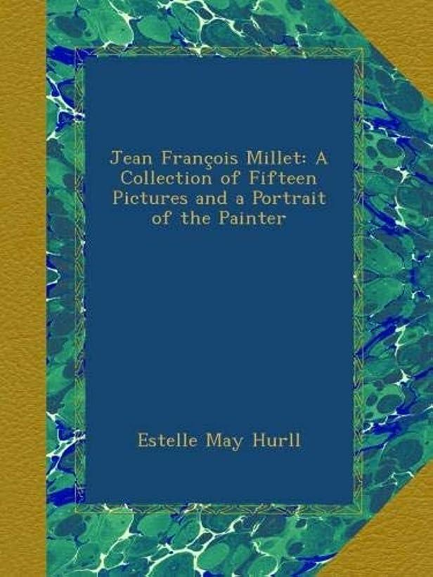 我慢する致死鯨Jean Fran?ois Millet: A Collection of Fifteen Pictures and a Portrait of the Painter
