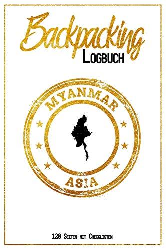 Backpacking Logbuch Myanmar Asia 120 Seiten mit Checklisten: 6x9 Reise Journal I Tagebuch mit To Do und Bucketlist zum Ausfüllen I Perfektes Geschenk ... Myanmar Trip für jeden Reisenden mit Rucksack