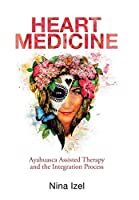 Heart Medicine: Ayahuasca Assisted Therapy and the Integration Process
