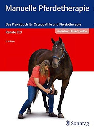 Manuelle Pferdetherapie: Das Praxisbuch für Osteopathie und Physiotherapie