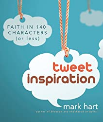 tweet inspiration- Faith in 140 Characters (or less) by Mark Hart