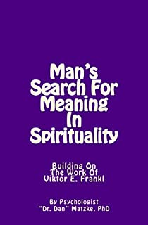 Man's Search For Meaning In Spirituality: Building On The Work Of Viktor E. Frankl