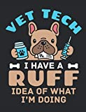 Vet Tech I Have a Ruff Idea of What I'm Doing: Vet Tech Notebook, Blank Paperback Lined Book To Write In, Appreciation Gift for National Veterinary Technician Week, 150 pages, college ruled