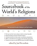 Sourcebook of the World's Religions: An Interfaith Guide to Religion and Spirituality - Joel Beversluis