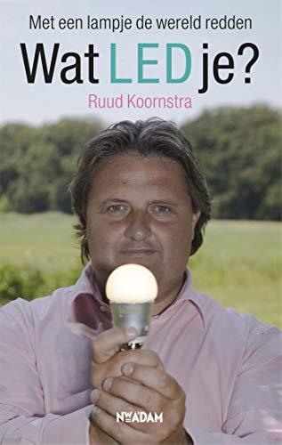 Wat LED je?: om met een lampje de wereld te redden (Dutch Edition)