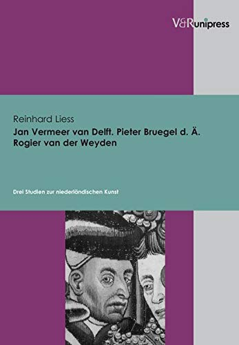 Jan Vermeer van Delft, Pieter Bruegel d. Ä., Rogier van der Weyden: Drei Studien zur niederländischen Kunst (Internationale Beziehungen. Theorie Und Geschichte)