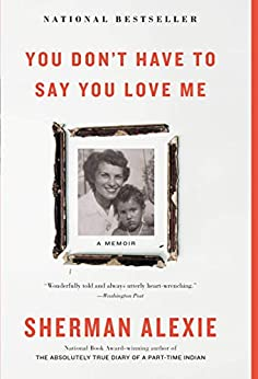 You Don't Have to Say You Love Me: A Memoir by [Sherman Alexie]