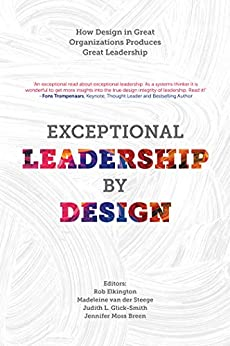 Exceptional Leadership by Design: How Design in Great Organizations Produces Great Leadership by [Rob Elkington, Madeleine van der Steege, Judith Glick-Smith, Jennifer Moss Breen]