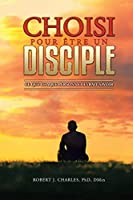 Choisi Pour Être Un Disciple: Ce que chaque personne devrait savoir