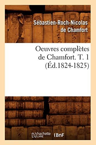 De Chamfort, S: Oeuvres Completes de Chamfort. T. 1 (Ed.1824 (Litterature)