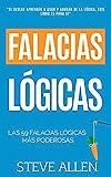 Falacias lógicas: Las 59 falacias lógicas más poderosas con ejemplos y descripciones simples de comprender: Aprende a ganar tus argumentos mediante el ... (Aprendizaje Y Reingeniería del Pensamiento)