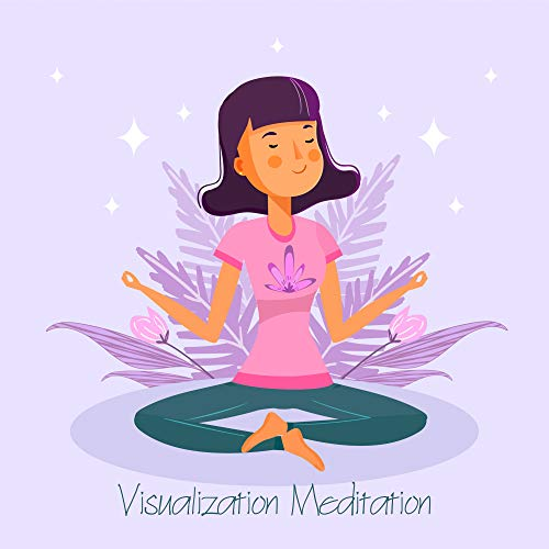 Visualization Meditation: Concentrate and Clear the Mind, Relax Your Body, Visualize an Idea or Image, Affirm Positively, Breathe Deeply