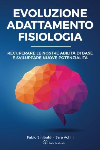 Evoluzione, Adattamento, Fisiologia: Recuperare le nostre abilità di base e sviluppare nuove potenzialità (Italian Edition)