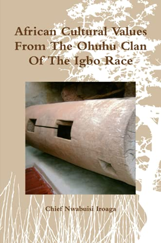 African Cultural Values From The Ohuhu Clan Of The Igbo Race
