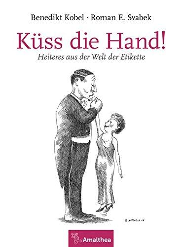 Küss die Hand!: Heiteres aus der Welt der Etikette