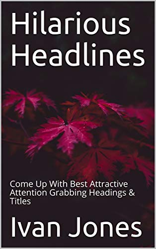 Hilarious Headlines: Come Up With Best Attractive Attention Grabbing Headings & Titles (English Edition)