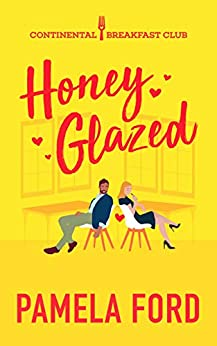 Honey Glazed: A feel good romantic comedy (The Continental Breakfast Club Book 3) by [Pamela Ford]
