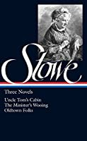 Harriet Beecher Stowe: Three Novels (LOA #4): Uncle Tom's Cabin / The Minister's Wooing / Oldtown Folks (Library of America)