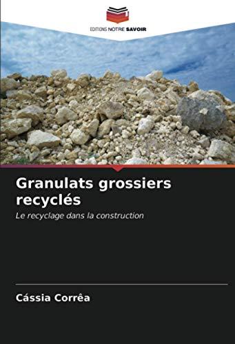 Granulats grossiers recyclés: Le recyclage dans la construction