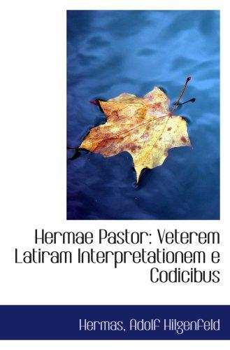 Hermae Pastor: Veterem Latiram Interpretationem e Codicibus