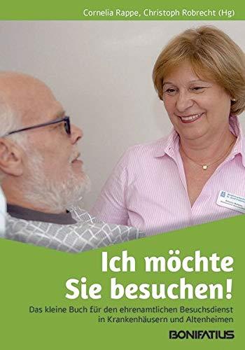 Ich möchte Sie besuchen!: Das kleine Buch für den ehrenamtlichen Besuchsdienst in Krankenhäusern und Altenheimen