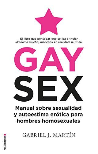 Gay Sex: Manual sobre sexualidad y autoestima ertica para hombres homosexuales (No Ficcin)