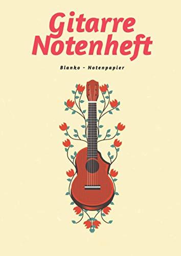 Notenheft Gitarre Blanko inklusive Tabulatur - Din A4: - Leere Notenblätter - 118 Seiten -