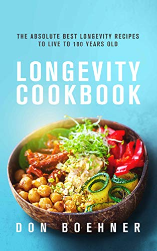 Book Cover of Don Boehner - Longevity Cookbook: The Absolute Best Longevity Recipes to Live to 100 Years Old