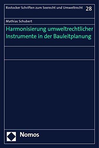 Harmonisierung umweltrechtlicher Instrumente in der Bauleitplanung (Rostocker Schriften Zum Seerecht Und Umweltrecht)