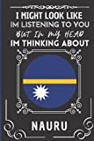 """I Might Look Like Im Listening To You But In My Head Im Thinking About Nauru: Beautiful Design Journal Gift for Nauru Lovers 