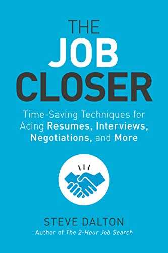The Job Closer: Time-Saving Techniques for Acing Resumes, Interviews, Negotiations, and More