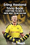 Erling Haaland Trivia Book: Everything You Need to Know about Erling Haaland: Cool Facts and Quizzes...