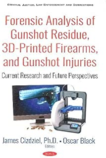 Forensic Analysis of Gunshot Residue, 3D-Printed Firearms, and Gunshot Injuries: Current Research and Future Perspectives