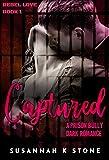 CAPTURED: A Prison Bully Dark Romance (Rebel Love Book 1)